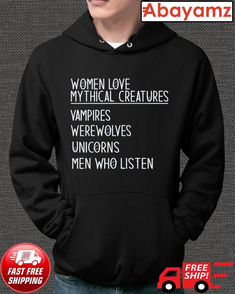 Women love mythical creatures vampires were wolves unicorns men who listen hoodie