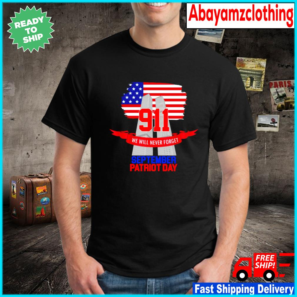 9-11 We Will Never Forget September 11Th Patriot Day Shirt Masswerks Store